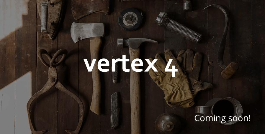 vertex 4 coming soon!