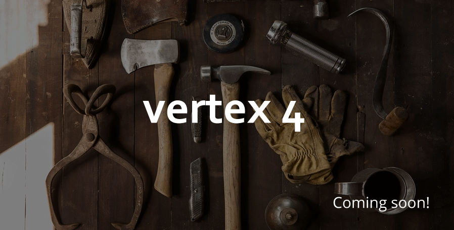 vertex 4 coming soon!